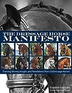 The Dressage Horse Manifesto: Training…