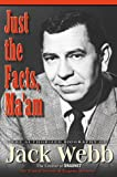 Moyer, Daniel: Just the Facts, Ma&#39;Am: The Authorized Biography of Jack Webb