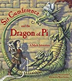 Sir Cumference and the dragon of pi : a math…