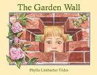 The Garden Wall by Phyllis Limbacher Tildes