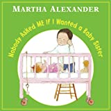 Alexander, Martha: Nobody Asked ME If I Wanted a Baby Sister