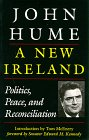Kennedy, Edward M.: A New Ireland: Politics, Peace, and Reconciliation