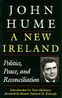 Hume, John: A New Ireland: Politics, Peace, and Reconciliation