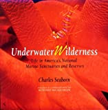 Seaborn, Charles: Underwater Wilderness: Life in America's National Marine Sanctuaries and Reserves