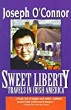 O&#39;Conner, Joseph: Sweet Liberty: Travels in Irish America
