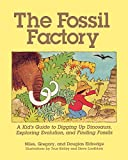 Eldredge, Niles: The Fossil Factory: A Kid's Guide to Digging Up Dinosaurs, Exploring Evolution, and Finding Fossils