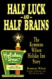 Kerr, Robert: Half Luck and Half Brains: The Kemmons Wilson, Holiday Inn Story