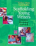 Dorn, Linda J.: Scaffolding Young Writers: A Writers' Workshop Approach