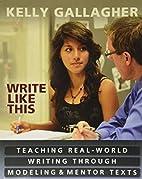 Write Like This: Teaching Real-World Writing…