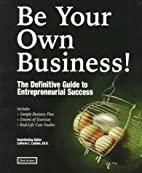 Be Your Own Business!: The Definitive Guide…