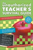 Warner, Jack: The Unauthorized Teacher's Survival Guide: An Essential Reference for Both New and Experienced Educators