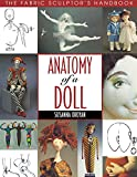 Oroyan, Susanna: Anatomy of a Doll: The Fabric Sculptor&#39;s Handbook