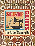 Horton, Roberta: Scrap Quilts: The Art of Making Do