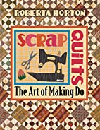 Scrap Quilts: The Art of Making Do by…