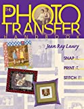 Laury, Jean Ray: The Photo Transfer Handbook: Snap It, Print It, Stitch It