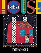 Freddy's House: Brilliant Color in Quilts by…