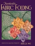 Wat, Rebecca: Fantastic Fabric Folding: Innovative Quilting Projects