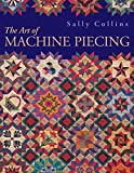 Collins, Sally: The Art of Machine Piecing: How to Achieve Quality Workmanship Through a Colorful Journey