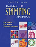 Laury, Jean Ray: The Fabric Stamping Handbook: Fun Projects, Tips &amp; Tricks, Unlimited Possibilities