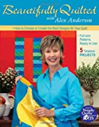 Beautifully Quilted with Alex Anderson: How…