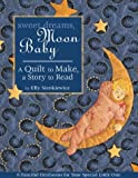 Sienkiewicz, Elly: Sweet Dreams, Moon Baby: A Quilt to Make, a Story to Read
