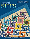 Craig, Sharyn: Great Sets: 7 Roadmaps to Spectacular Quilts
