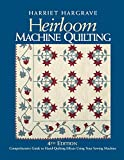 Hargrave, Harriet: Heirloom Machine Quilting: Comprehensive Guide to Hand-Quilting Effects Using Your Sewing Machine
