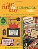 Astroth, Sue: Fast, Fun & Easy Scrapbook Quilts: Create a Keepsake for Every Memory