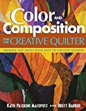 Pasquini Masopust, Katie: Color And Composition For The Creative Quilter: Improve Any Quilt With Easy-to-follow Lessons