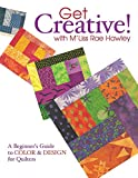 Hawley, M'Liss Rae: Get Creative! With M'Liss Rae Hawley: A Beginner's Guide To Color & Design For Quilters