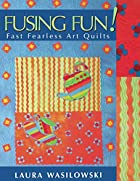 Fusing Fun! Fast Fearless Art Quilts by…