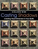 Colleen Wise: Casting Shadows: Creating Visual Dimension in Your Quilts