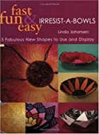 Fast, Fun & Easy Irresist-A-Bowls by Linda…