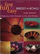 Fast, Fun & Easy Irresist-A-Bowls by Linda…