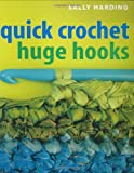 Harding, Sally: Quick Crochet: Huge Hooks