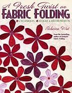 A Fresh Twist on Fabric Folding: 6…