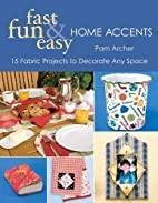 Fast, Fun & Easy Home Accents: 15 Fabric…