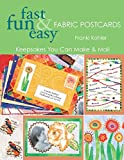 Franki Kohler: Fast Fun & Easy Fabric Postcards: Keepsakes You Can Make & Mail