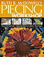 Ruth B. McDowell's Piecing Workshop:…