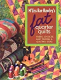 Hawley, M'Liss Rae: M'liss Rae Hawley's Fat Quarter Quilts: Fabric Choices, Easy Piecing & Quilting Ideas