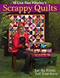 Hawley, Mµliss Rae: M'Liss Rae Hawley's Scrappy Quilts: Let the Fabric Tell Your Story