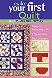Hawley, M'Liss Rae: Make Your First Quilt With M'liss Rae Hawley: Beginner's Step-by-step Guide, 9 Fabulous Blocks, Tips & Techniques