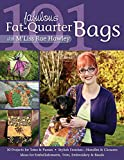Hawley, M¦liss Rae: 101 Fabulous Fat-Quarter Bags with M'Liss Rae Hawley: 10 Projects for Totes & Purses- Ideas for Embellishments, Trim, Embroidery & Beads- Stylish Finishes - Handles & Closures