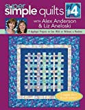 Anderson, Alex: Super Simple Quilts #4 with Alex Anderson & Liz Aneloski: 9 Applique Projects to Sew with or Without a Machine