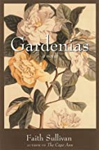 Gardenias: A Novel by Faith Sullivan