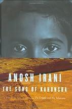 The Song of Kahunsha by Anosh Irani