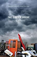 The Easter House by David Rhodes