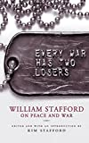 Stafford, William: Every War Has Two Losers: William Stafford on Peace and War