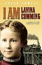 I Am Lavina Cumming: A Novel of the American…