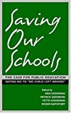 Saving Our Schools The Case for Public Education Saying No to No Child Left